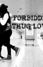 Forbidden Thug Love (COMPLETED) by HolyMade