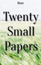 Twenty Small Papers [Terminée] by -Roze-