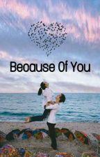 Because Of You by Desakangl