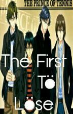 The First To Lose (Prince Of Tennis) by faith_cruzniegos