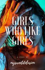 Girls Who Like Girls by OperationUnicorn