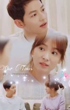 Our times [Song Joongki and Song Hye Kyo's fanfic]  by Goldenmaknae123
