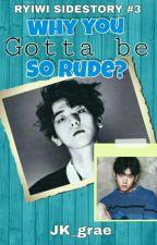 Why You Gotta Be So Rude? by FlicheFlaradesh
