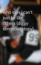 who says i can't just be like others (diggy simmions story) by crazyforprinceton
