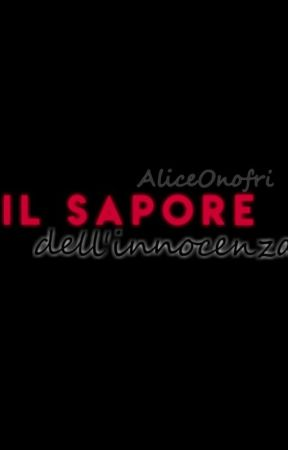 Il sapore dell'innocenza by AliceOnofri