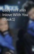 Baby I'm Fallin Inlove With You (Book1) by reyondluckylovesube1