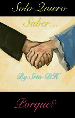 Solo Quiero Saber... Porque? by srta-DH