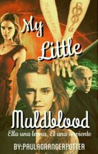 My Little Mudblood (Dramione)#DramioneAwards by PaulaGrangerPotter