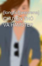 [longfic][wenrene] CHUYỆN THỎ VÀ HAMSTER by KimTaengGia