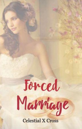 Forced Marriage [Completed] by celestialxcross