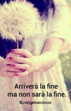 Arriverà La Fine Ma Non Sarà La Fine. by angelaeciccio