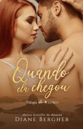 Quando ela chegou - Série  Epifanias de Amor - Livro 1 - Repostando by Diane_Bergher