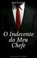 O Indecente do meu Chefe - Revisando Duologia Indecente Livro Um by Senhorita_Gomes