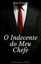 O Indecente do meu Chefe  by Cah_Gianizelli