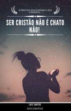 Ser Cristão Não É Chato Não - Vol 2 ( Descobertas) CONCLUÍDO   by LaisWallker
