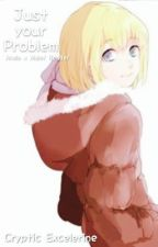 Just your problem (Armin x Male! Reader) by CrypticExcelerine