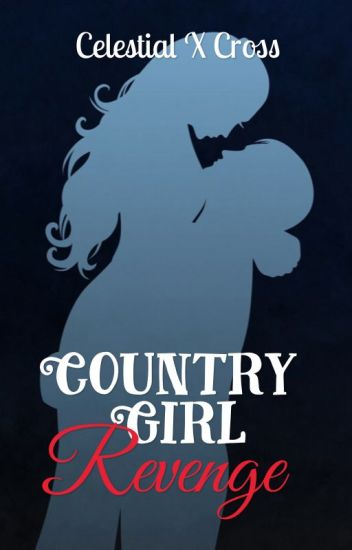 Country Girl Revenge [COMPLETED]