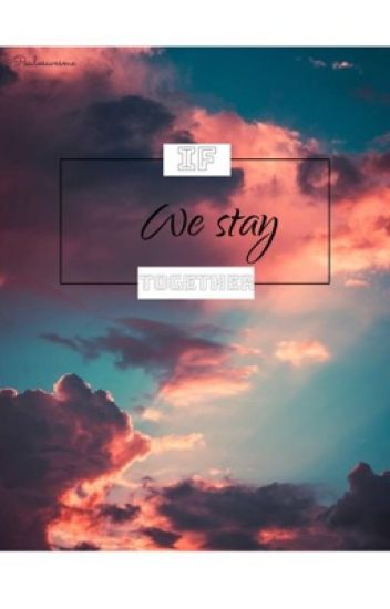 IF WE STAY TOGETHER
