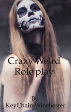 Crazy Weird Role play by KeyChain-Winchester