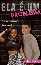Ela É Um Problema by AnaC_Oliveira