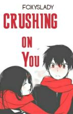 Crushing On You by foxyslady