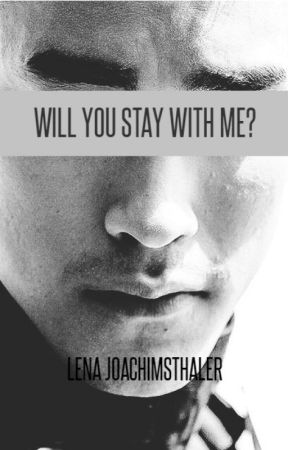 Will You Stay With Me? by LenaJoachimsthaler