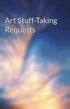 Art Stuff-Taking Requests by ArchAvenger