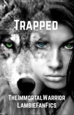 Trapped by TheImmortalWarrior