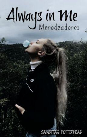 Always In Me ➳ {Merodeadores}  by GambitasPotterHead