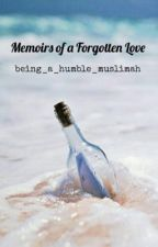 Memoirs of a Forgotten Love by beingahumblemuslimah