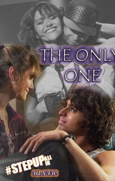 The Only One: Camille&Moose (Step Up: All In FANFIC)