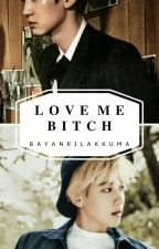 Love Me 'Bitch' by bayanrilakkuma