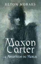 [DEGUSTAÇÃO] Maxon Carter e os Artefatos de Merlin (vol. 1) by EltonMoraes