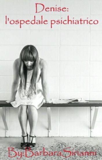 Denise: L'ospedale Psichiatrico