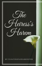 The Heiress's Harem (A Possessive Reverse Harem Story) by FloatingPandaMonster