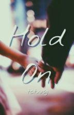Hold On  by tctxvsg