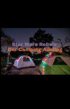 Star Wars Rebels Der Campingausflug *Pausiert* by Delfingirl
