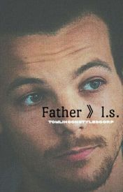 Father 》l.s. by TomlinsonStylesCorp