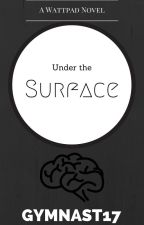 Under the Surface (Wattys '16) by gymnast17