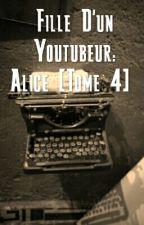 {ABANDONNÉ} Fille D'un Youtubeur: Alice [Tome 4]  by LafilleSkizo