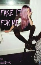 Fake It For Me by happily-us