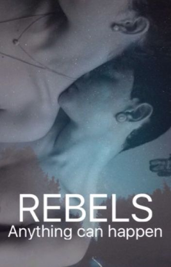 REBELS- Anything can happen (#Wattys2016)