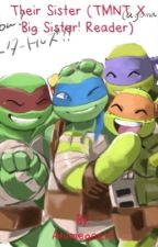 Their Sister (TMNT x Big Sister!Reader) by Blissfull_Darkness