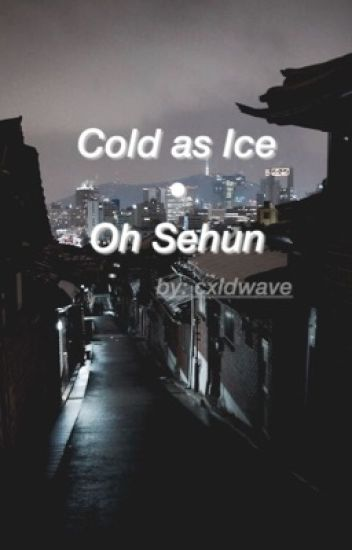 Cold As Ice • Oh Sehun