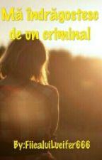 Mă îndrăgostesc de un criminal by FiicaluiLucifer666