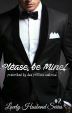 Please, be Mine!! #2 Lovely Husband Series by deaprillissa
