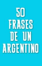 50 FRASES DE UN ARGENTINO by Flxrence_