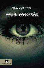 Minha Obsessão - Livro 1 (COMPLETO) by EricaChristieh