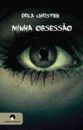 Minha Obsessão - Livro 1 (COMPLETO ATE O DIA 09 DE AGOSTO) by EricaChristieh