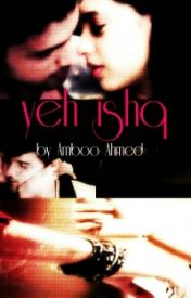 Yeh Ishq  by ambooahmed